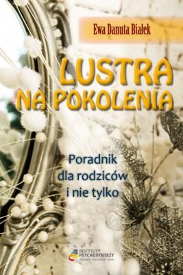 okładka Lustra na pokolenia. Poradnik dla rodziców i nie tylko..., Ebook | Ewa Danuta Białek