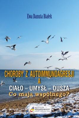 okładka Choroby z autoimmunoagresji a ciało-umysł-dusza. Co mają wspólnego?, Ebook | Ewa Danuta Białek