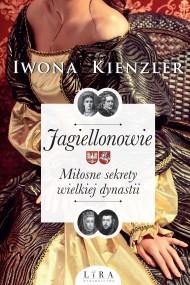 okładka Jagiellonowie. Miłosne sekrety wielkiej dynastii. Ebook | papier | Iwona Kienzler