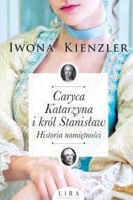 okładka Caryca Katarzyna i król Stanisław. Historia namiętności. Ebook | papier | Iwona Kienzler