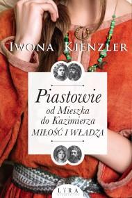 okładka Piastowie od Mieszka do Kazimierza. Miłość i władza. Ebook | papier | Iwona Kienzler