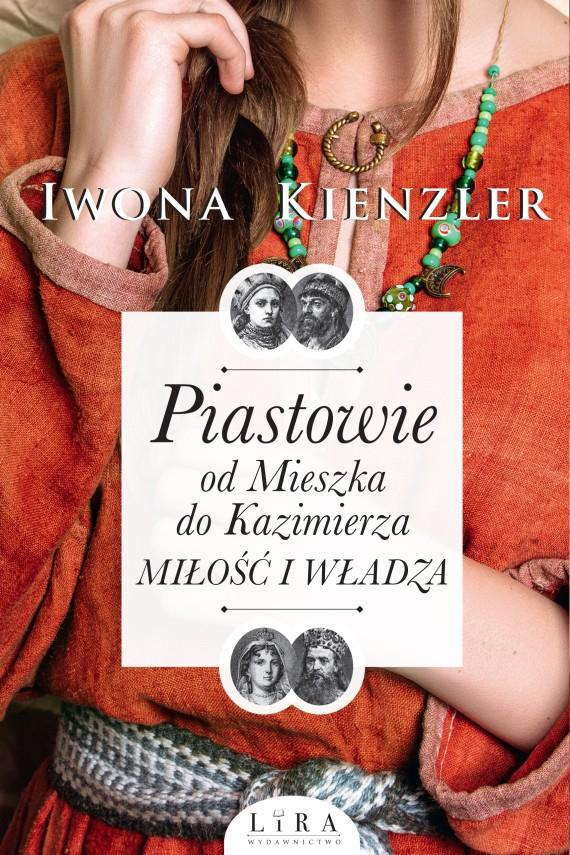 okładka Piastowie od Mieszka do Kazimierza. Miłość i władzaebook | EPUB, MOBI | Iwona Kienzler