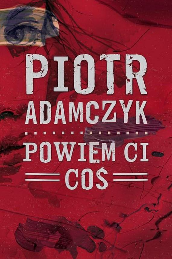 okładka Powiem ci coś. Ebook | EPUB, MOBI | Piotr  Adamczyk