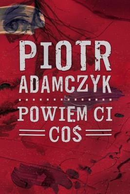 okładka Powiem ci coś, Ebook | Piotr  Adamczyk