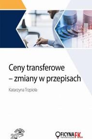 okładka Ceny transferowe - zmiana w przepisach. Ebook | papier | Katarzyna  Trzpioła