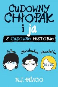 okładka Cudowny chłopak i ja: trzy cudowne historie, Ebook | R.J. Palacio