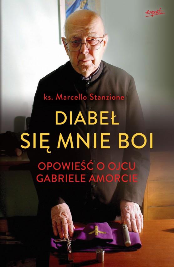 okładka Diabeł się mnie boi. Opowieść o ojcu Gabriele Amorcieebook | EPUB, MOBI | Marcello Stanzione, Agnieszka Zielińska