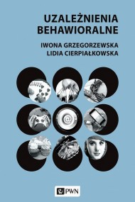 okładka Uzależnienia behawioralne. Ebook | papier | Lidia  Cierpiałkowska, Iwona  Grzegorzewska