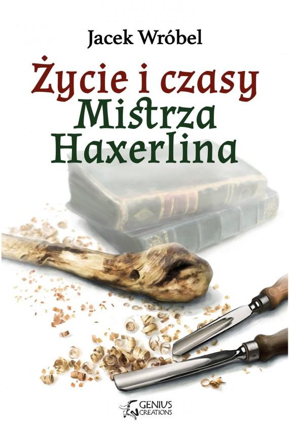 okładka Życie i czasy Mistrza Haxerlina. Ebook | EPUB, MOBI | Jacek Wróbel