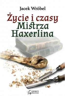 okładka Życie i czasy Mistrza Haxerlina, Ebook | Jacek Wróbel