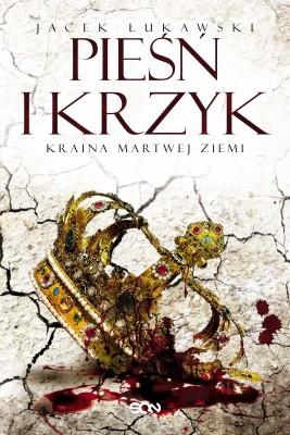 okładka Kraina Martwej Ziemi. Tom 3. Pieśń i krzyk, Ebook | Jacek Łukawski