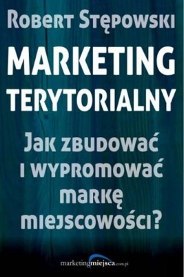 okładka Marketing terytorialny. Jak zbudować i wypromować markę miejscowości?, Ebook | Robert Stępowski