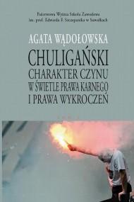 okładka Chuligański charakter czynu w świetle prawa karnego i prawa wykroczeń. T. 1. Modele prawnokarnej walki z chuligaństwem w Polsce w latach 1950-1997, Ebook | Agata  Wądołowska