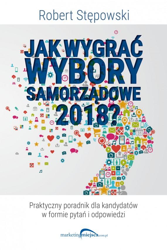 okładka Jak wygrać wybory samorządowe 2018ebook | EPUB, MOBI | Robert Stępowski