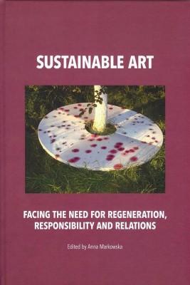 okładka Sustainable art Facing the need for regeneration, responsibility and relations, Ebook | Anna  Markowska