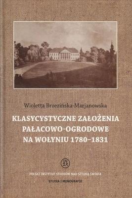 okładka Klasycystyczne założenia pałacowo-ogrodowe na Wołyniu 1780-1831, Ebook   Wioletta  Brzezińska-Marjanowska