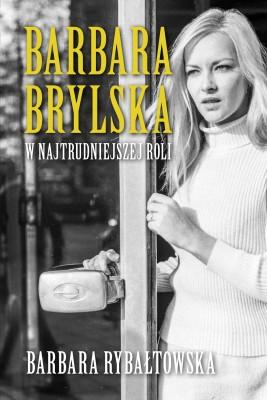 okładka Barbara Brylska. W najtrudniejszej roli., Ebook | Barbara Rybałtowska