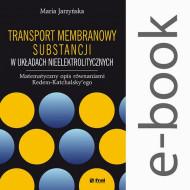okładka Transport membranowy substancji w układach nieelektrolitycznych. Matematyczny opis równaniami Kedem-Katchalsky'ego. Ebook | papier | Maria  Jarzyńska