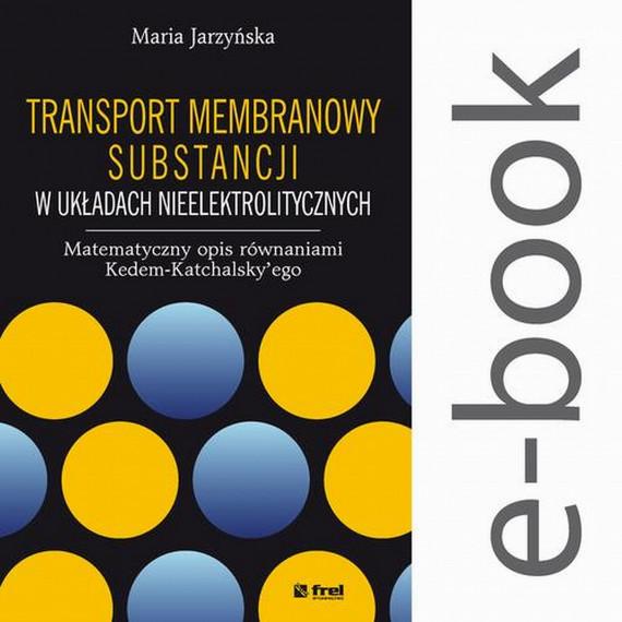 okładka Transport membranowy substancji w układach nieelektrolitycznych. Matematyczny opis równaniami Kedem-Katchalsky'egoebook   PDF   Maria  Jarzyńska