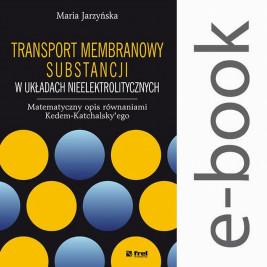 okładka Transport membranowy substancji w układach nieelektrolitycznych. Matematyczny opis równaniami Kedem-Katchalsky'ego, Ebook   Maria  Jarzyńska
