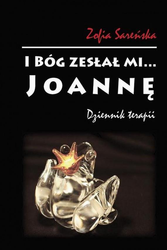 okładka I Bóg zesłał mi... Joannę. Ebook | PDF | Zofia  Sareńska