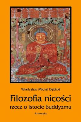 okładka Filozofia nicości. Rzecz o istocie buddyzmu, Ebook | Władysław  Michał Dębicki