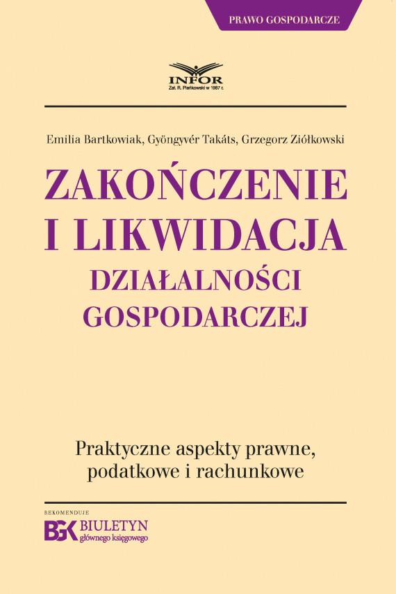 okładka Zakończenie i likwidacja działalności gospodarczejebook   PDF   Grzegorz Ziółkowski, Takats Gyongyver, Emilia Bartkowiak