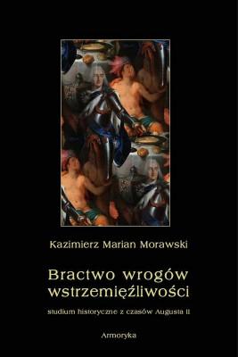 okładka Bractwo wrogów wstrzemięźliwości. Studium historyczne z czasów Augusta II, Ebook | Kazimierz Marian  Morawski