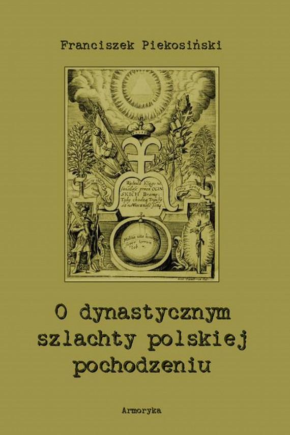 okładka O dynastycznym szlachty polskiej pochodzeniuebook | PDF | Franciszek  Piekosiński