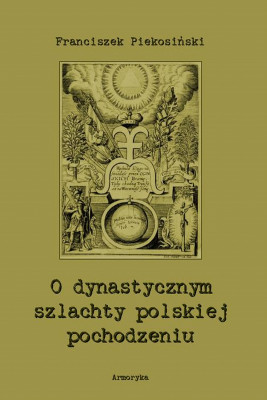 okładka O dynastycznym szlachty polskiej pochodzeniu, Ebook | Franciszek  Piekosiński