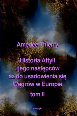 okładka Historia Attyli i jego następców aż do usadowienia się Węgrów w Europie tom II, Ebook | Amédée  Thierry