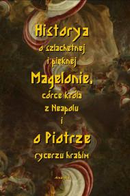 okładka Historia o szlachetnej i pięknej Magelonie, córce króla z Neapolu i o Piotrze rycerzu hrabim, Ebook | Nieznany
