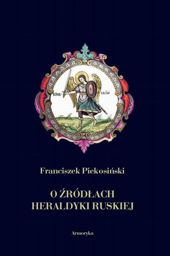 okładka O źródłach heraldyki ruskiejebook | PDF | Franciszek  Piekosiński