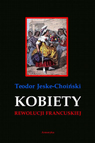 okładka Kobiety rewolucji francuskiej, Ebook | Teodor Jeske-Choiński