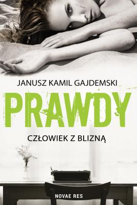 okładka Prawdy. Tom 1 Człowiek z blizną, Ebook | Janusz Kamil  Gajdemski