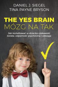 okładka The Yes Brain. Mózg na Tak. Ebook | papier | Daniel J. Siegel, Tina Payne Bryson