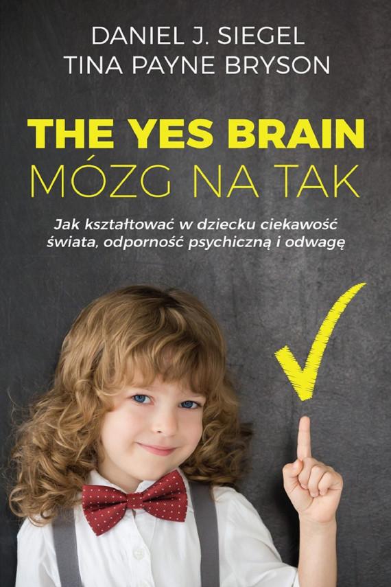 okładka The Yes Brain. Mózg na Tak. Ebook | EPUB, MOBI | Daniel J. Siegel, Tina Payne Bryson
