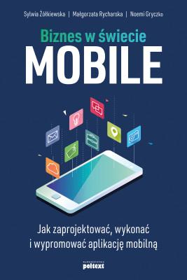 okładka Biznes w świecie mobile, Ebook | Sylwia Żółkiewska, Małgorzata Rycharska, Noemi Gryczko
