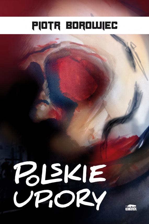 okładka Polskie upiory. Ebook | EPUB, MOBI | Piotr Borowiec