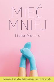 okładka Mieć mniej, Ebook | Tisha Morris