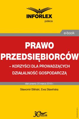 okładka Prawo przedsiębiorców – korzyści dla prowadzących działalność gospodarczą, Ebook | Sławomir Biliński, Ewa Sławińska
