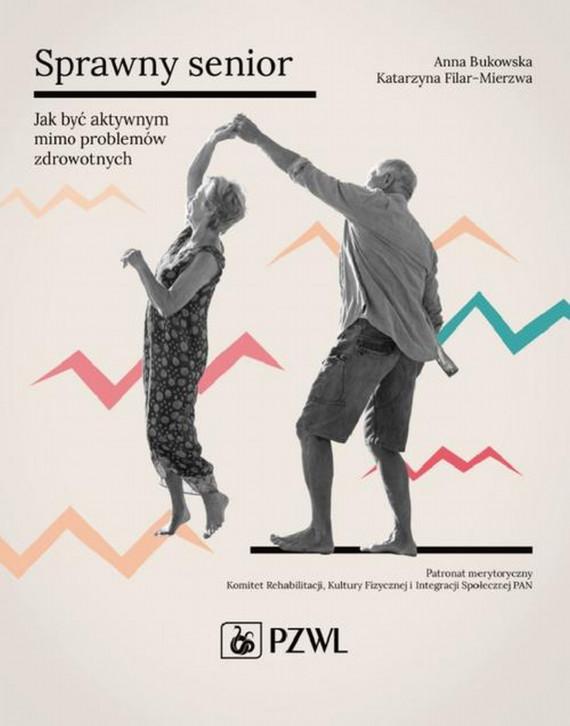 okładka Sprawny senior. Jak być aktywnym mimo problemów zdrowotnych. Ebook | EPUB, MOBI | Anna  Bukowska, Katarzyna  Filar-Mierzwa