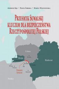 okładka Przesmyk Suwalski kluczem dla bezpieczeństwa Rzeczypospolitej Polskiej, Ebook | Paweł Soroka, Marta  Wiszniewska, Andrzej  Sęk