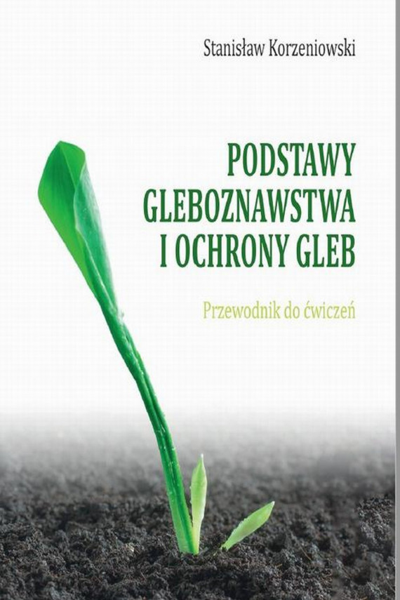 okładka Podstawy gleboznawstwa i ochrony gleb. Przewodnik do ćwiczeńebook   PDF   Stanisław  Korzeniowski