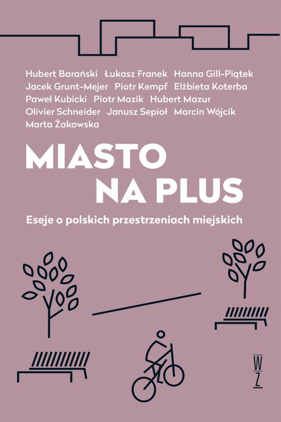okładka Miasto na plus. Eseje o polskich przestrzeniach miejskichebook | EPUB, MOBI | Praca zbiorowa Praca zbiorowa