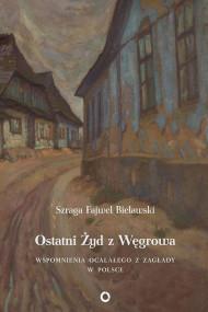 okładka Ostatni Żyd z Węgrowa, Ebook | Szraga Fajwel  Bielawski