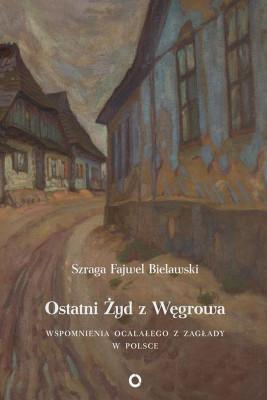 okładka Ostatni Żyd z Węgrowa, Ebook   Szraga Fajwel  Bielawski