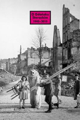 okładka O Gdańsku literackim 1945-2015. Archeologie miejsca, palimpsesty historii, Ebook | Opracowanie zbiorowe