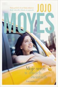 okładka Moje serce w dwóch światach. Ebook | papier | Jojo Moyes, Nina Dzierżawska, Agnieszka Myśliwy
