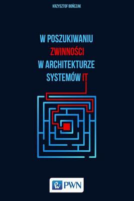 okładka W poszukiwaniu zwinności w architekturze systemów IT, Ebook | Krzysztof  Bończak